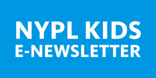 Blue rectangle with white text that reads: NYPL Kids E-Newsletter