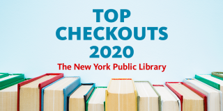 Photograph of books stacked vertically next to each other with text above that reads: Top Checkouts 2020 The New York Public Library