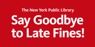 Red rectangle featuring bold white text that reads: The New York Public Say Goodbye to Late Fines!